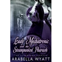 Lady Mechatronic and the Steampunked Pharaoh