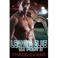 Leaving Blue 5.1, part 3
